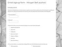 http://www.surveygizmo.com/s3/1973661/Email-signup-form-Morgan-Bell-author