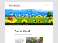 http://hisgentlevoice.wordpress.com/from-the-waterfall/