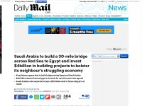 http://www.dailymail.co.uk/news/article-3530177/Saudi-Arabia-build-huge-30-mile-bridge-Red-Sea-Egypt-invest-4billion-building-projects-bolster-neighbour-s-struggling-economy.html