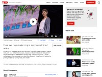https://www.ted.com/talks/jill_farrant_how_we_can_make_crops_survive_without_water